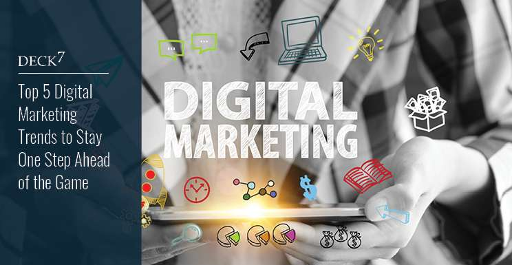 5 Digital Marketing Trends You Can't Miss