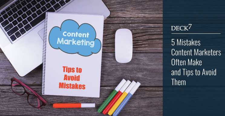 5 Mistakes Content Marketers Often Make and Tips to Avoid Them