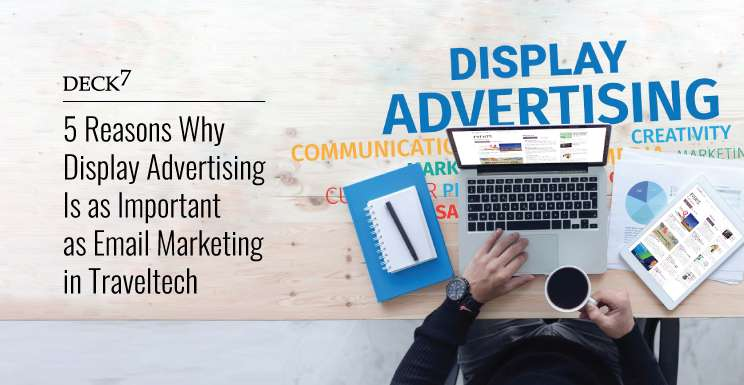 5 Reasons Why Display Advertising Is as Important as Email Marketing in Travel Tech
