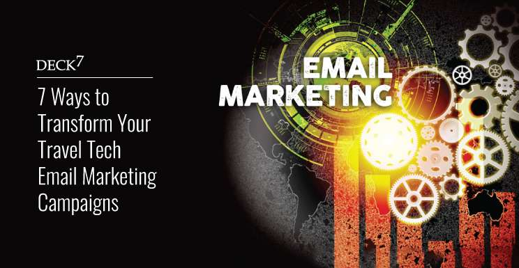 7 Ways You Can Transform Your Travel-tech Email Marketing Campaigns