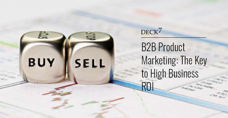B2B Product Marketing: The Key to High Business ROI