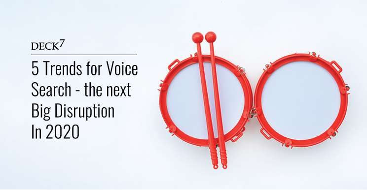 5 Trends for Voice Search - the next Big Disruption in 2020