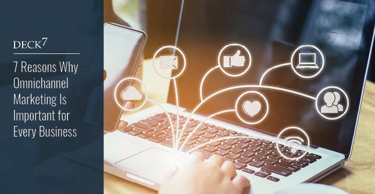 7 Reasons Why Omnichannel Marketing Is Important for Every Business