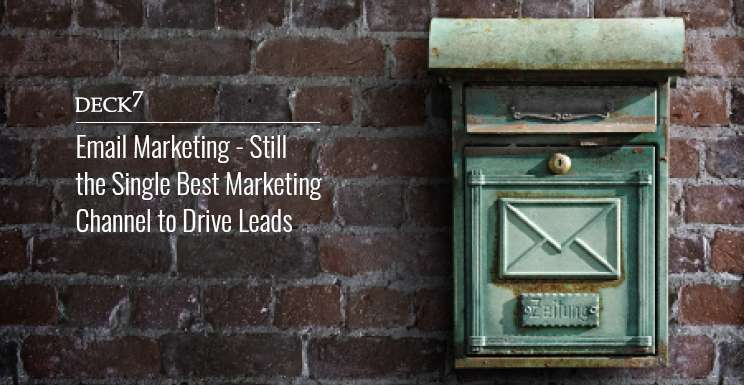 Email Marketing - Still the Single Best Marketing Channel to Drive Leads