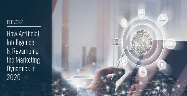 How Artificial Intelligence Will Revamp Marketing Dynamics in 2020