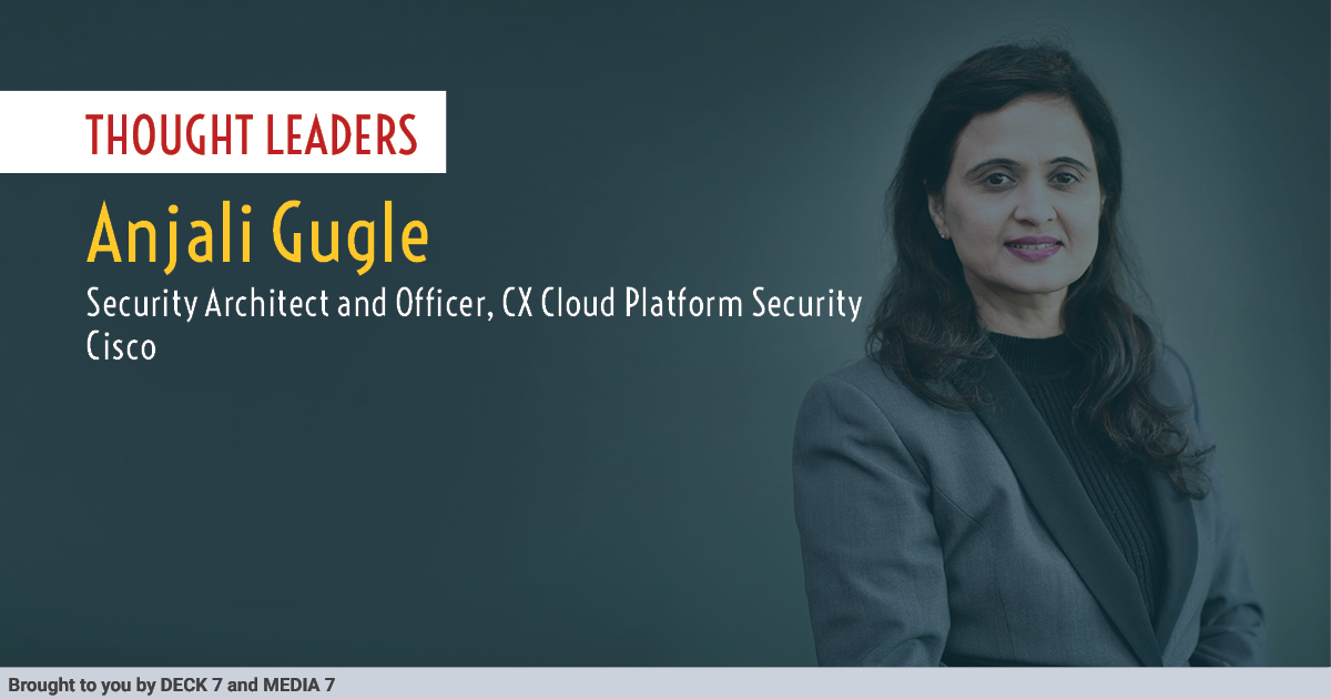 Q&A with Anjali Gugle, Security Architect and Officer, CX Cloud Platform Security at Cisco