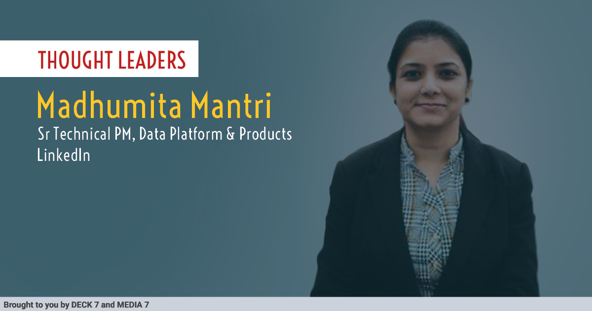 Q&A with Madhumita Mantri, Sr Technical PM, Data Platform & Products at LinkedIn